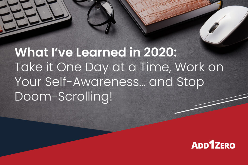What I've Learned in 2020: Take it One Day at a Time, Work on Your Self-Awareness… and Stop Doom-Scrolling!
