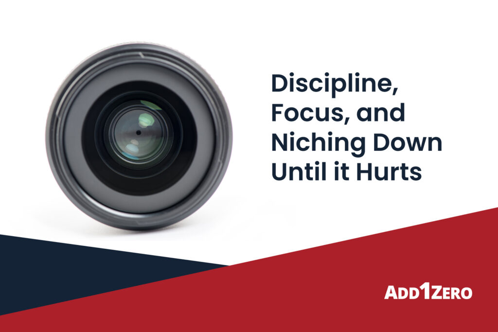 Discipline, Focus, and Niching Down Until it Hurts