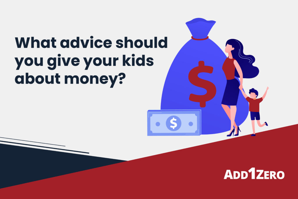 What advice should you give your kids about money?