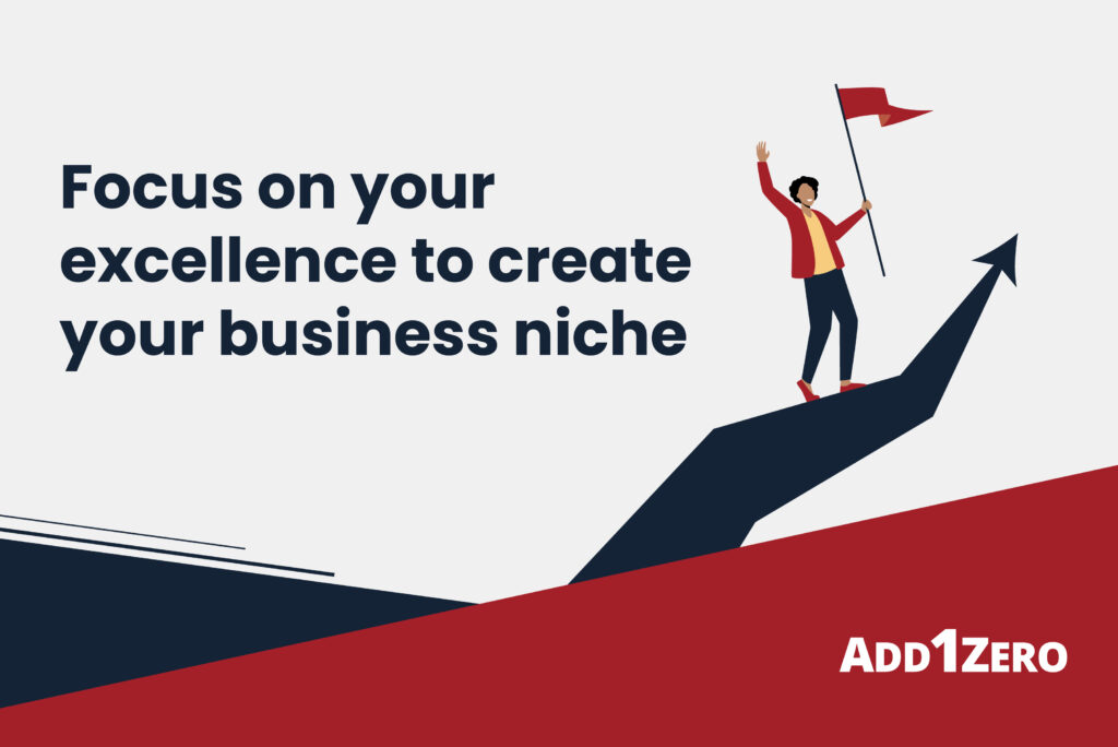 Focus on your excellence to create your business niche