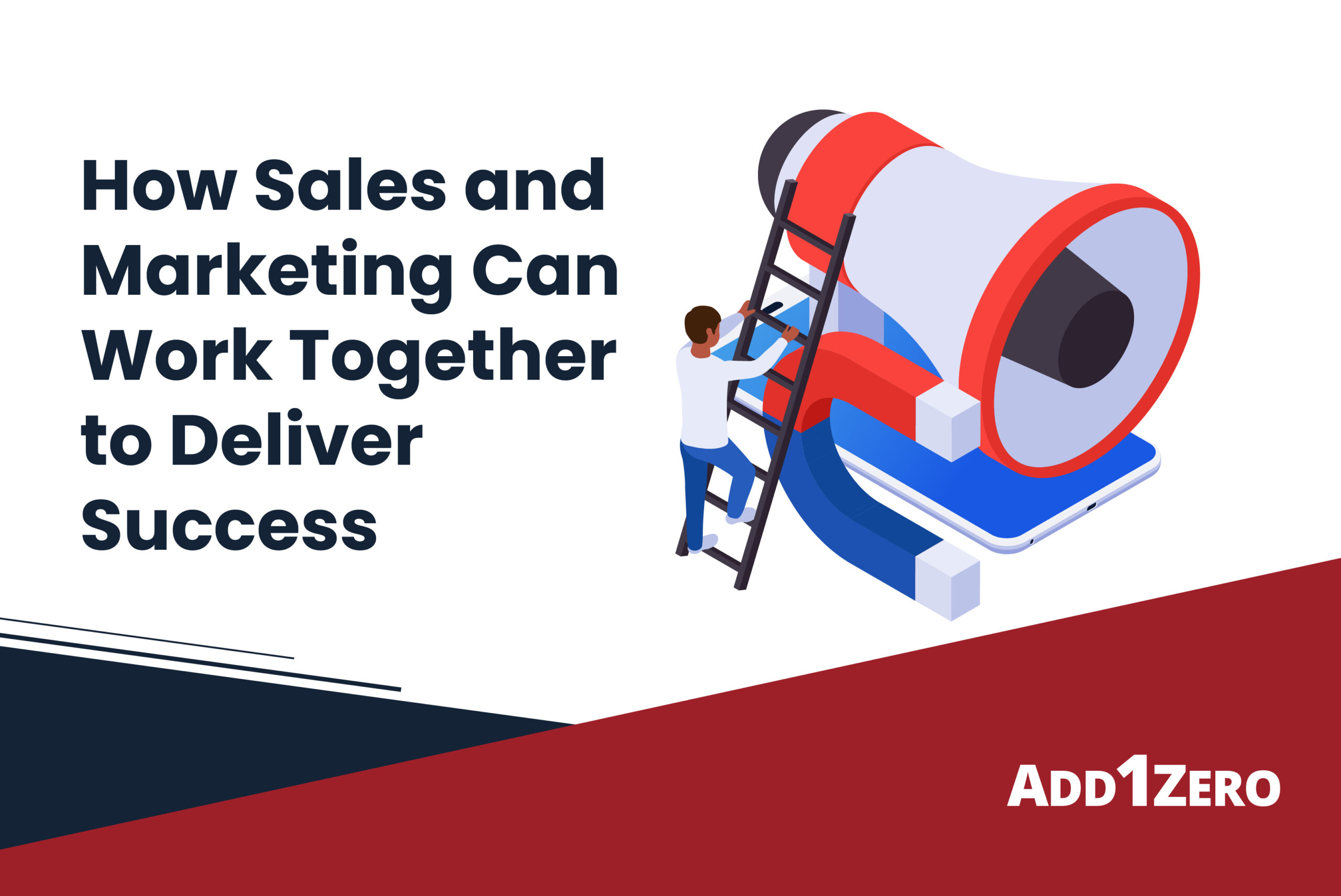 How Sales and Marketing Can Work Together to Deliver Success