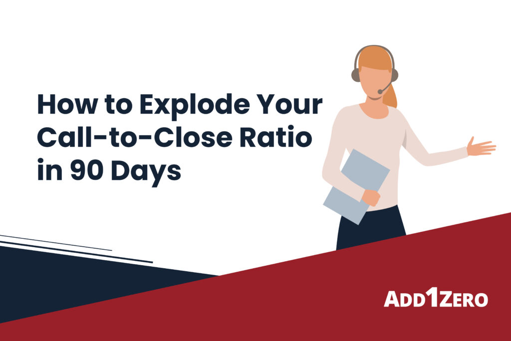 How to Explode Your Call-to-Close Ratio in 90 Days